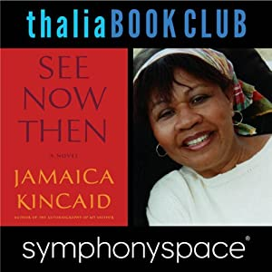 Thalia Book Club: Jamaica Kincaid, 'See Now Then' | [Jamaica Kincaid]