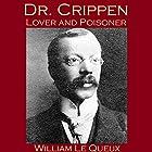 Dr. Crippen, Lover and Poisoner Hörbuch von William Le Queux Gesprochen von: Cathy Dobson