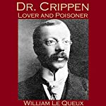 Dr. Crippen, Lover and Poisoner | William Le Queux