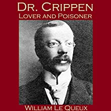 Dr. Crippen, Lover and Poisoner Audiobook by William Le Queux Narrated by Cathy Dobson