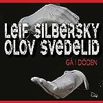 Gå i döden | Leif Silbersky,Olov Svedelid