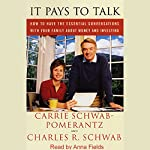 It Pays to Talk: Essential Conversations with your Family about Money and Investing | Carrie Schwab-Pomerantz,Charles R. Schwab