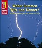 Woher kommen Blitz und Donner?: Verblüffende Antworten über Himmel und Erde