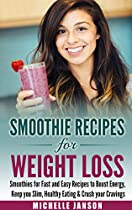 Smoothie Recipes for Weight Loss-Smoothies for Fast and Easy Recipes to Boost Energy, Keep you