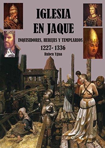 IGLESIA EN JAQUE: INQUISIDORES, HEREJES Y TEMPLARIOS- 1227- 1336