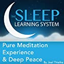 Pure Meditation Experience and Deep Peace with Hypnosis, Meditation, and Affirmations: The Sleep Learning System (       UNABRIDGED) by Joel Thielke Narrated by Joel Thielke