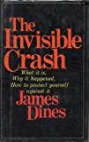img - for The Invisible Crash: What it is, Why it Happened, How to Protect Yourself Against it book / textbook / text book