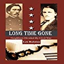 Long Time Gone: Neighbors Divided by Civil War Audiobook by Les Rolston Narrated by Kevin F. Spalding