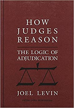 How Judges Reason: The Logic of Adjudication (American University Studies 9: History: 123)