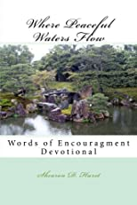 Where Peaceful Waters Flow: Devotions to help you dwell in the presence of the Lord (Volume 1)