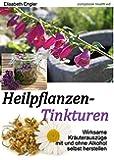 Heilpflanzen-Tinkturen: Wirksame Kräuterauszüge mit und ohne Alkohol (CompBook Health Edition)