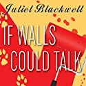 If Walls Could Talk: Haunted Home Renovation, Book 1 (       UNABRIDGED) by Juliet Blackwell Narrated by Xe Sands