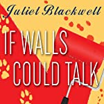 If Walls Could Talk: Haunted Home Renovation, Book 1 | Juliet Blackwell