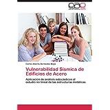 Vulnerabilidad Sísmica de Edificios de Acero: Aplicación de análisis estocásticos al estudio no lineal de las...
