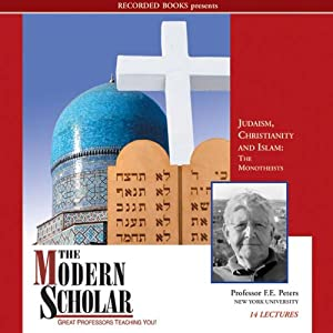 The Modern Scholar: Judaism, Christinanity and Islam | [Frank E. Peters]