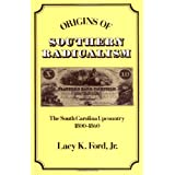 Origins of Southern Radicalism: The South Carolina Upcountry, 1800-1860 ~ Lacy K. Ford