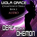 Deal with a Dhemon: Champions of Terra (       UNABRIDGED) by Viola Grace Narrated by Kellie Kamryn