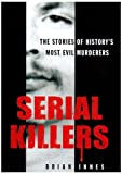 img - for Serial Killers: The Stories of Historys 50 Evilest Murderers book / textbook / text book