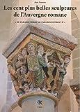echange, troc Alain Tourreau - Les cent plus belles sculptures de l'Auvergne romane : Une Bible de pierre : l'histoire du salut, du paradis perdu au paradis r