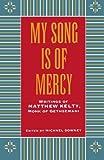 My Song Is Of Mercy; Writings of Matthew Kelty, Monk of Gethsemani