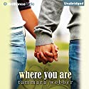Where You Are: Between the Lines, Book 2 Audiobook by Tammara Webber Narrated by Kate Rudd, Todd Haberkorn