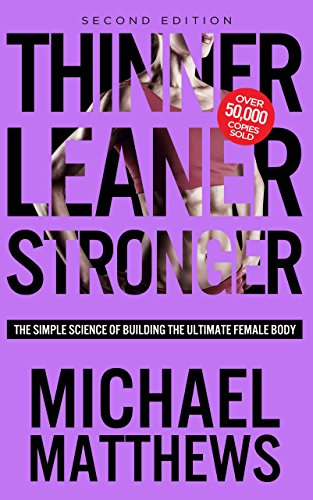 Thinner Leaner Stronger The Simple Science of Building the Ultimate Female Body (Second Edition) [Michael Matthews] (Tapa Blanda)