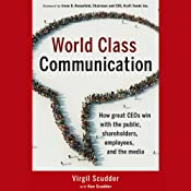 World Class Communication: How Great CEOs Win with the Public, Shareholders, Employees, and the Media | [Virgil Scudder, Ken Scudder]