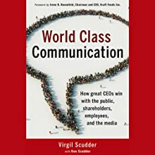 World Class Communication: How Great CEOs Win with the Public, Shareholders, Employees, and the Media (       UNABRIDGED) by Virgil Scudder, Ken Scudder Narrated by Brett Barry