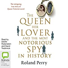 The Queen, Her Lover and the Most Notorious Spy in History (       UNABRIDGED) by Roland Perry Narrated by Deidre Rubenstein, David Tredinnick