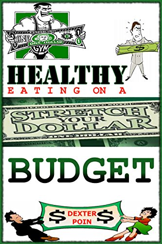 HEALTHY EATING ON A BUDGET - A real world guide to living healthy and eating clean foods while on a shoestring budget: Raw food recipes - Raw foods - Vegetarian ... recipes, grocery shopping, grocery budget) by Dexter Poin