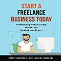 Start a Freelance Business Today: Freelancing with YouTube, WordPress, Upwork and Fiverr! Audiobook by Jerry Banfield, Michel Gerard Narrated by Jerry Banfield