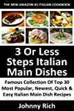 Latest & Famous Collection Of Top 30 Most Popular, Newest, Quick And Easy Italian Main Dish Recipes in Just 3 Or Less Steps That You Will Never Ever Forget