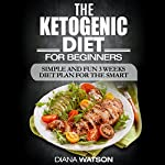 Ketogenic Diet for Beginners: Simple and Fun 3 Weeks Diet Plan for the Smart | Diana Watson