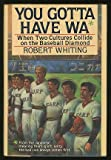 You Gotta Have Wa: When Two Cultures Collide on the Baseball Diamond (0026276615) by Robert Whiting