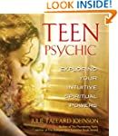 Teen Psychic: Exploring Your Intuitiv...