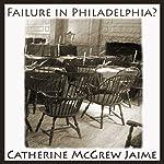 Failure in Philadelphia?: A Novel of the Constitutional Convention | Catherine McGrew Jaime