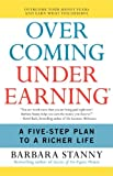 img - for [ [ [ Overcoming Underearning: A Five-Step Plan to a Richer Life [ OVERCOMING UNDEREARNING: A FIVE-STEP PLAN TO A RICHER LIFE ] By Stanny, Barbara ( Author )Nov-20-2007 Paperback book / textbook / text book