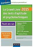 Le Grand Livre 2015 des tests d'aptitude et psychotechniques - 6e éd - Toutes les méthodes détaillée: Toutes les méthodes détaillées...