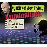 Rätsel der Erde: Kriminalistik. Von Sherlock Holmes zu CSI