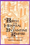 The Birth of the Hospital in the Byzantine Empire (Supplement to the Bulletin of the History of Medicine)