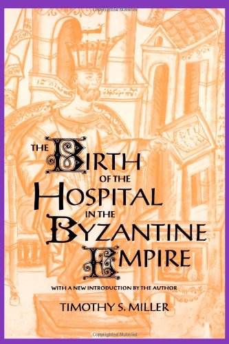 The Birth of the Hospital in the Byzantine Empire...