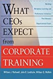 What CEOs Expect From Corporate Training: Building Workplace Learning and Performance Initiatives That Advance Organizational Goals (0814416055) by Rothwell, William J.