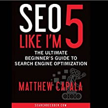 SEO Like I'm 5: The Ultimate Beginner's Guide to Search Engine Optimization (       UNABRIDGED) by Matthew Capala Narrated by Andrew J Mason