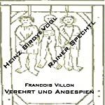 Francois Villon: Verehrt und angespien | François Villon