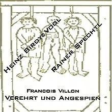 Francois Villon: Verehrt und angespien Rede von François Villon Gesprochen von: Rainer Spechtl