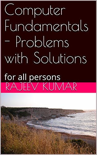 Computer Fundamentals – Problems with Solutions: for all persons