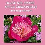 Alice nel paese delle meraviglie [Alice's Adventures in Wonderland] | Lewis Carroll