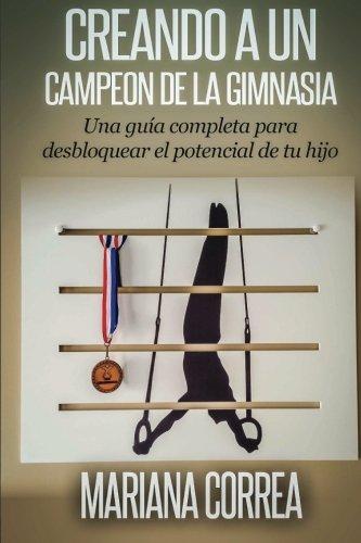 Creando a un Campeon de la Gimnasia: Una guia completa para desbloquear el potencial de su hijo