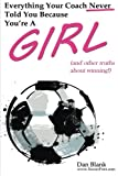 img - for Everything Your Coach Never Told You Because You're a Girl: and other truths about winning book / textbook / text book