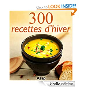 300 recettes d'hiver (French Edition) Oeuvre collective and Editions ASAP